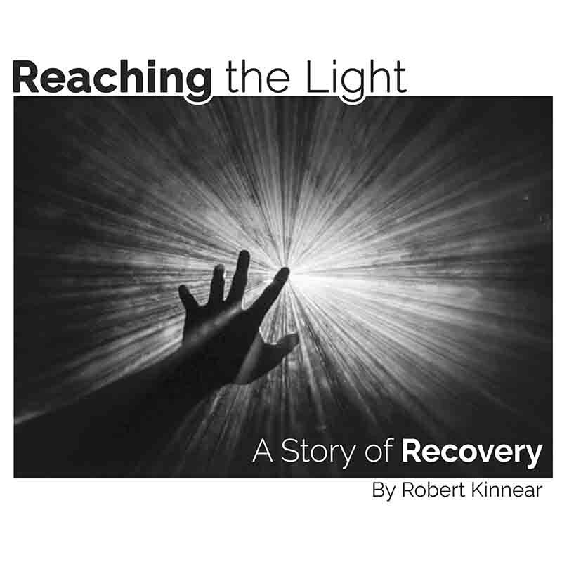 Reaching the Light – A Story of Recovery by Robert Kinnear